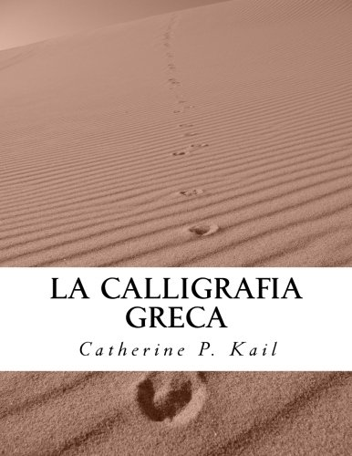 La Calligrafia Greca: Volume 3 Copertina flessibile – 16 mar 2016 Catherine P. Kail 1530580056