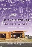 Sticks & Stones / Steel & Glass: One Architect's Journey