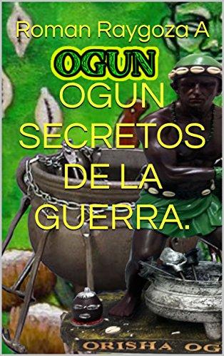 OGUN SECRETOS DE LA GUERRA. (Spanish Edition)