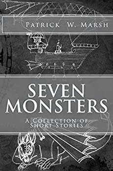 Seven Monsters: A Collection of Short Stories by [Marsh, Patrick]