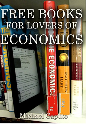 Download for free Free Books for Lovers of Economics: Well Over 100 Free, Downloadable Books on Economics