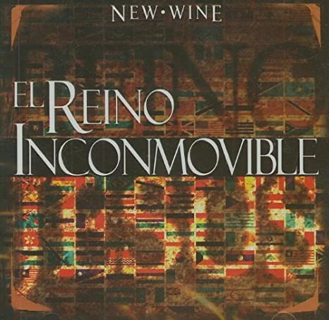 new wine el reino inconmovible