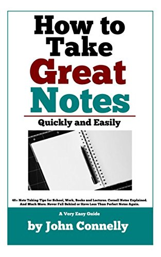 How To Take Great Notes Quickly And Easily: A Very Easy Guide: (40+ Note Taking Tips for School, Work, Books and Lectures. Cornell Notes Explained. ... More.) (The Learning Development Book Series)