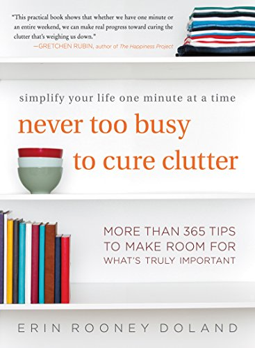 Never Too Busy to Cure Clutter: Simplify Your Life One Minute at a Time cover
