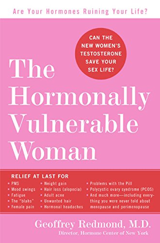 The Hormonally Vulnerable Woman: Relief at last for PMS, mood swings, fatigue, hair loss, adult acne, unwanted hair, female pain, migraine, weight … the problems of perimenopause and menopause!