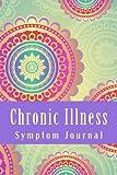 Chronic Illness Symptom Journal: Daily Symptom Tracking Journal (FIGHTER Chronic Illness Journals)