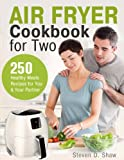 Air Fryer Cookbook for Two: 250 Healthy Meals Recipes for You and Your Partner
