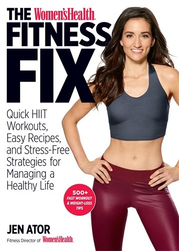 The Women's Health Fitness Fix: Quick HIIT Workouts, Easy Recipes, & Stress-Free Strategies for Managing a Healt hy Life