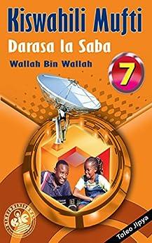 Kiswahili Mufti: Darasa la Saba by [Wallah, Wallah Bin]
