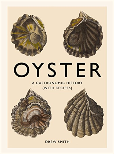 Oyster: A Gastronomic History (with Recipes) by Drew Smith