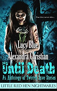 Until Death: An Anthology of Twisted Love Stories by [Christian, Alexandra, Blue, Lucy]