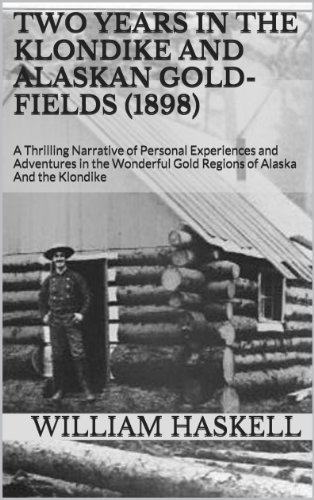 two-years-in-the-klondike-and-alaskan-gold-fields-1898-a-thrilling-narrative-of-personal-experiences