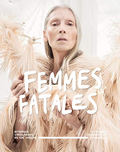 Femmes Fatales: Strong Women in Fashion (Dutch and English Edition)