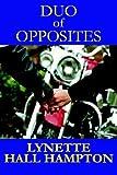 Duo of Opposites, Lynette Hall Hampton, 0976810859