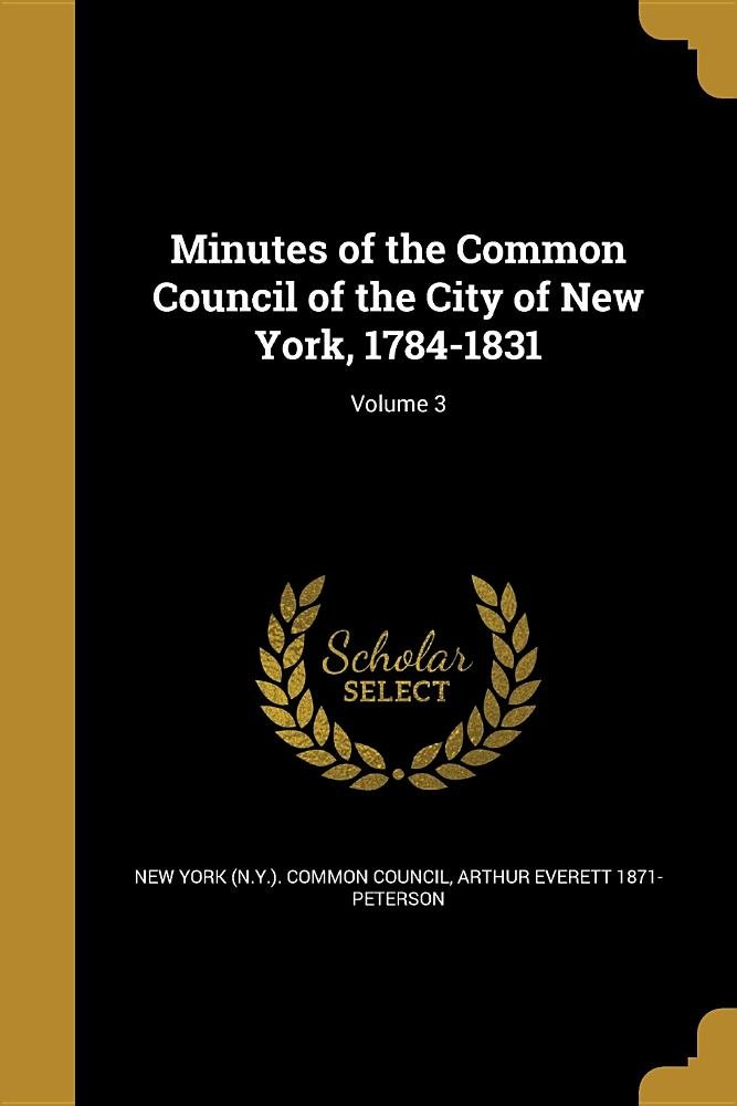 Download Minutes of the Common Council of the City of New York, 1784-1831; Volume 3 pdf epub
