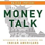 The Money Talk:: Retirement & Estate Planning for Indian Americans | Rajesh Jyotishi