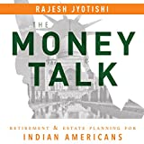 The Money Talk:: Retirement & Estate Planning for Indian Americans