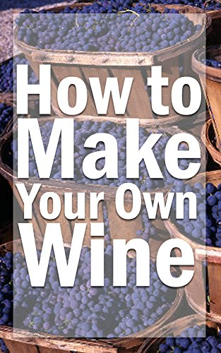 How to Make your own Wine by Lorena Armena