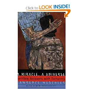 A Miracle, A Universe: Settling Accounts with Torturers Lawrence Weschler