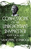 Confessions of an Unrepentant Rhymester, Wilhelmine Estabrook, 1426909977