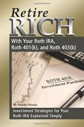 Retire Rich With Your Roth IRA, Roth 401k, and Roth 403b: Investment Strategies for Your Roth IRA Explained Simply (Back-To-Basics)
