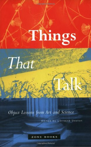 Things that Talk: Object Lessons from Art and Science (Zone Books)