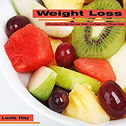 Weight Loss: Affirmations to Help You Lose Weight and Reach Your Fitness Goals