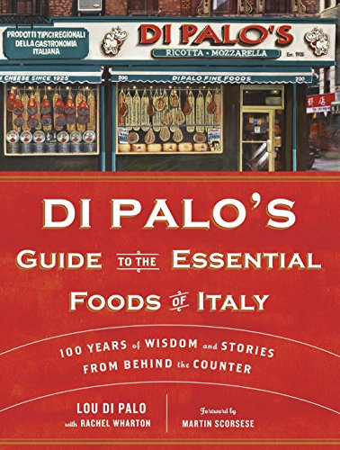 Di Palo's Guide to the Essential Foods of Italy: 100 Years of Wisdom and Stories from Behind the Counter by Lou Di Palo, Rachel Wharton