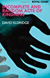 Incomplete and Random Acts of Kindness, David Eldridge, 041377516X