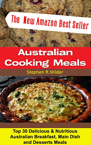 Australian Cooking Meals: Top 30 Australian Healthy And Tasty Breakfast Meals, Main Dish And Desserts Meals