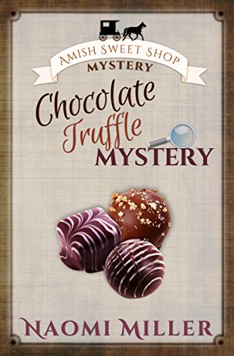 Chocolate Truffle Mystery (Amish Sweet Shop Mystery Book 5) by [Miller, Naomi]
