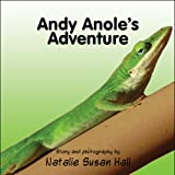 Andy Anole's Adventure, Natalie Susan Hall, 1608133508