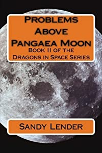 Problems Above Pangaea Moon (Dragons in Space) (Volume 2) by Sandy Lender (2012-12-25)
