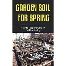 Garden Soil for Spring: How to Prepare Garden Soil for Spring