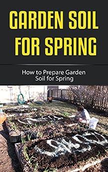 Download for free Garden Soil for Spring: How to Prepare Garden Soil for Spring