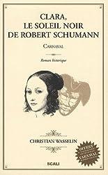 Clara, le soleil noir de Robert Schumann : Carnaval