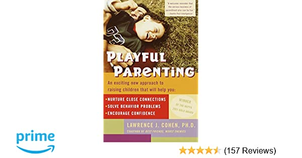 Playful parenting an exciting new approach to raising children that playful parenting an exciting new approach to raising children that will help you nurture close connections solve behavior problems and encourage fandeluxe Image collections