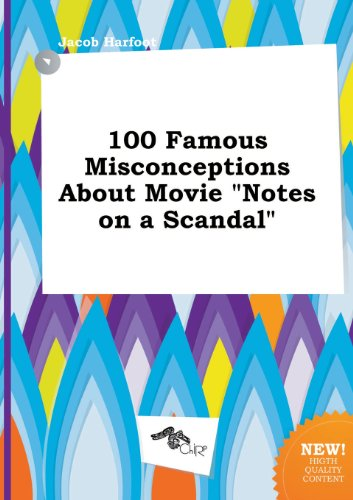 100 Famous Misconceptions about Movie Notes on a Scandal