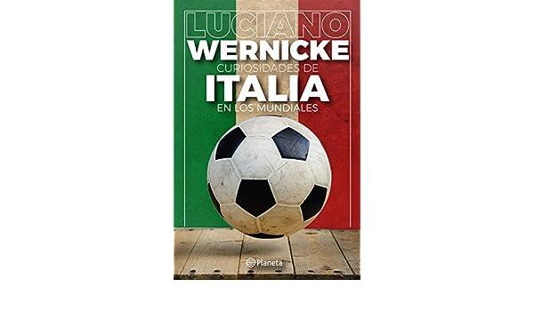 Amazon.com: Curiosidades de Italia en los Mundiales (Spanish Edition) eBook: Luciano Wernicke: Kindle Store