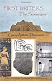 First Writers-the Sumerians, Gary Arthur Thomson, 1462059848