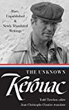 The Unknown Kerouac (LOA #283): Rare, Unpublished & Newly Translated Writings (Library of America Jack Kerouac Edition)