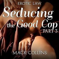 Seducing the Good Cop: Erotic Law, Part 3