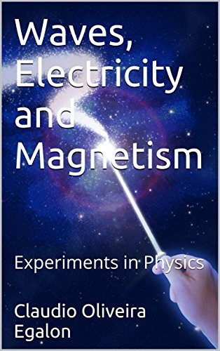 Waves, Electricity and Magnetism: Experiments in Physics