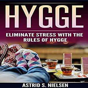 Hygge: Eliminate Stress with the Rules of Hygge Audiobook