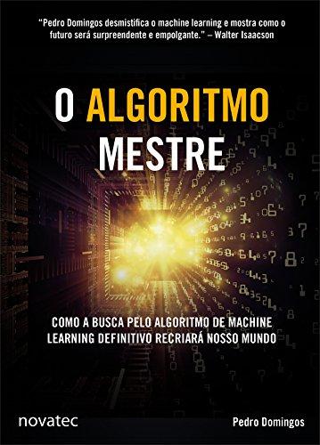 O Algoritmo Mestre: Como a busca pelo algoritmo de machine learning definitivo recriar nosso mundo (Portuguese Edition)