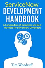 ServiceNow Development Handbook: A compendium of pro-tips, guidelines, and best practices for ServiceNow developers Paperback