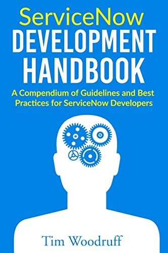 Servicenow Development Handbook  A Compendium Of Pro Tips  Guidelines  And Best Practices For Servicenow Developers
