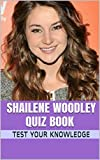 Shailene Woodley Quiz Book - 50 Fun & Fact Filled Questions About Secret Life of the American Teenager Star Shailene Woodley