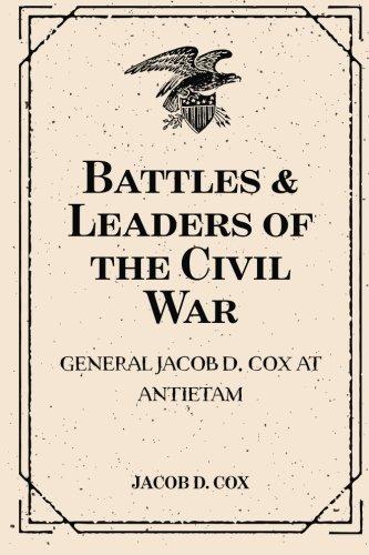 Battles & Leaders of the Civil War: General Jacob D. Cox at Antietam