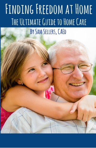 Download Finding Freedom at Home: The Ultimate Guide to Home Care PDF